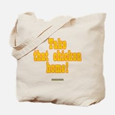 Take That Chicken Home Tote Bag