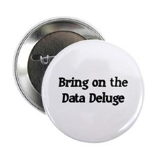 """Bring on the Data Deluge 2.25"""" Button"""
