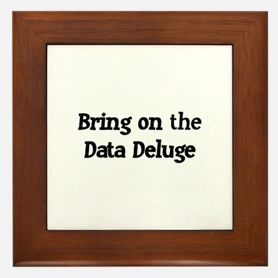 Bring on the Data Deluge Framed Tile
