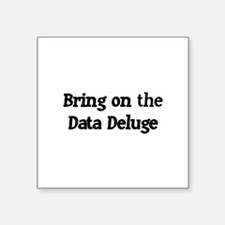 "Bring on the Data Deluge Square Sticker 3"" x 3"""