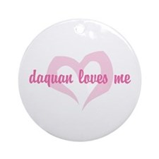 """""""daquan loves me"""" Ornament (Round)"""