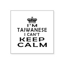 I Am Taiwanese I Can Not Keep Calm Square Sticker