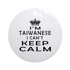 I Am Taiwanese I Can Not Keep Calm Ornament (Round