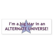 im a big star in an alternate uni Bumper Sticker