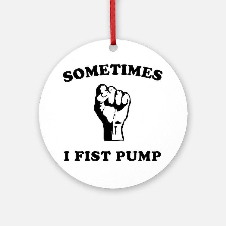 sometimes-i-fist-pump-white Round Ornament