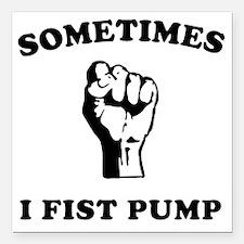 "sometimes-i-fist-pump-wh Square Car Magnet 3"" x 3"""