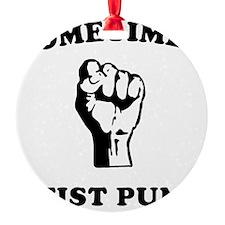 sometimes-i-fist-pump-white Ornament