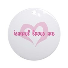 """ismael loves me"" Ornament (Round)"