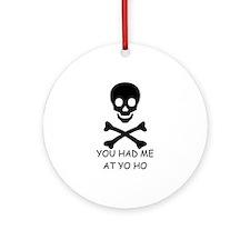 YOU HAD ME AT YO HO  Ornament (Round)