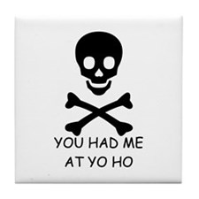 YOU HAD ME AT YO HO  Tile Coaster