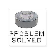 "Problem solved Square Sticker 3"" x 3"""