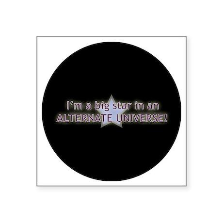 "im a big star in an alterna Square Sticker 3"" x 3"""