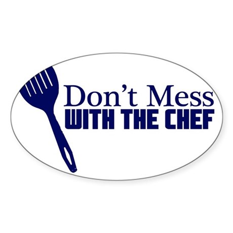 dont mess with the chef blu Sticker (Oval)