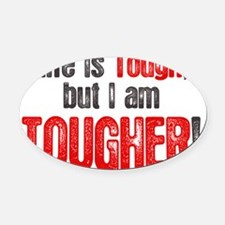 life-is-tough-but Oval Car Magnet