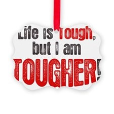 life-is-tough-but Picture Ornament