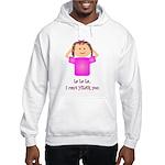 La La La I Can't Hear You Hooded Sweatshirt