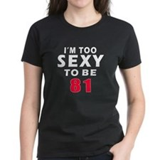 I am too sexy to be 81 birthday designs Tee