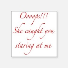 "oooops-she-caught-u Square Sticker 3"" x 3"""
