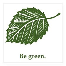 "be green Square Car Magnet 3"" x 3"""