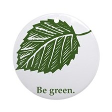 be green Round Ornament