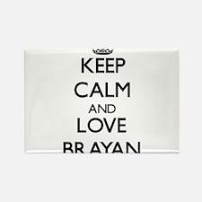 Keep Calm and Love Brayan Magnets