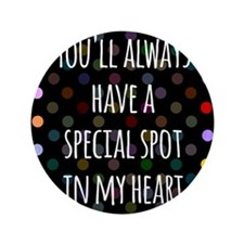 """Special Spot in Heart 3.5"""" Button"""