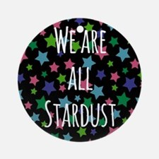 We are all stardust Ornament (Round)