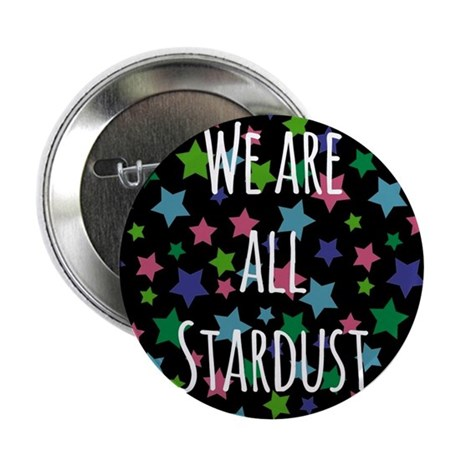 "We are all stardust 2.25"" Button"