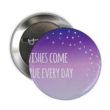 "Wishes come true everyday 2.25"" Button"