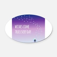 Wishes come true everyday Oval Car Magnet