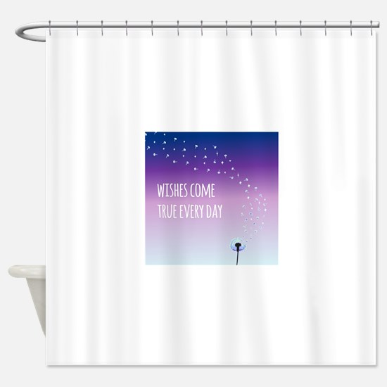 Wishes come true everyday Shower Curtain