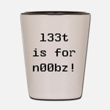 l33t is for n00bz! Shot Glass