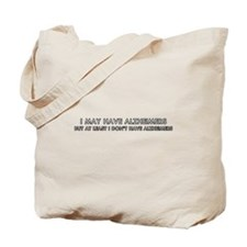 I may have alhzeimers  Tote Bag