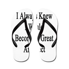 I Always Knew I Would Become A Great Ar Flip Flops