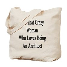 I'm That Crazy Woman Who Loves Being An A Tote Bag