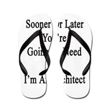 Sooner Or Later You're Going To Need Me Flip Flops