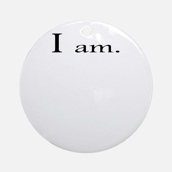 I am up Round Ornament