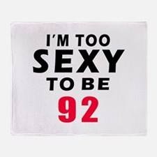 I am too sexy to be 92 birthday designs Throw Blan