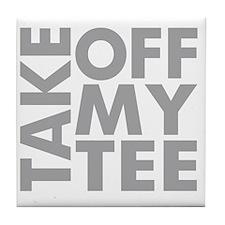 take-off-my-tee Tile Coaster
