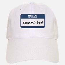 Feeling committed Baseball Baseball Cap