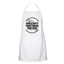 CANT PRAY AWAY THE GAY Apron