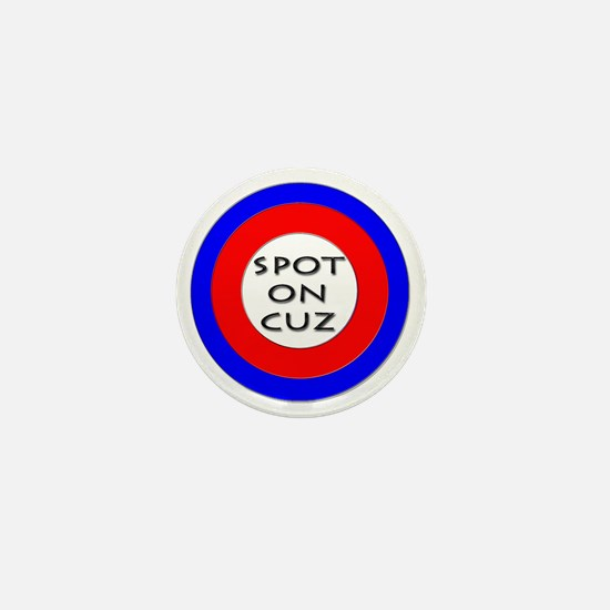 spot on cuz Mini Button