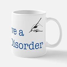 I Have a Writing Disorder Mug