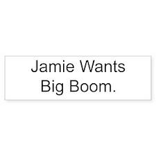 Jamie Wants Big Boom Bumper Bumper Sticker