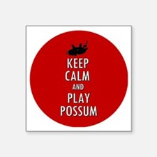 "Keep Calm and Play Possum Square Sticker 3"" x 3"""