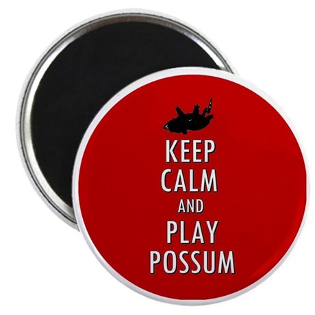 Keep Calm and Play Possum Magnet