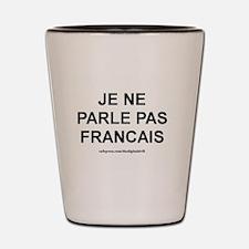 Je ne Parle Pas Francais Shot Glass