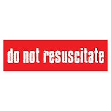 DO NOT RESUSCITATE Bumper Bumper Sticker