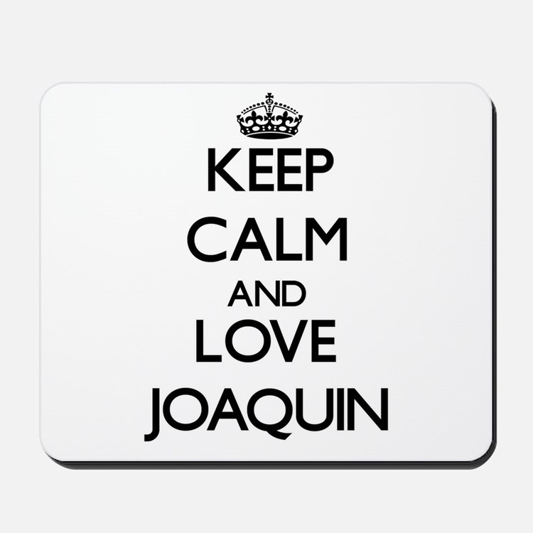 Keep Calm and Love Joaquin Mousepad