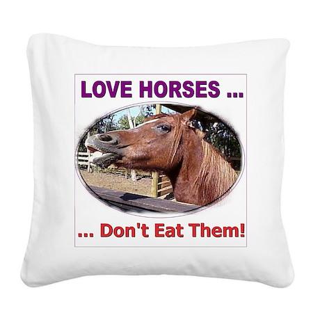 donteathorses1 Square Canvas Pillow